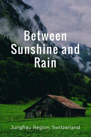Between Sunshine and Rain Jungfrau Region, Switzerland