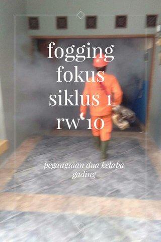fogging fokus siklus 1 rw 10 pegangsaan dua kelapa gading