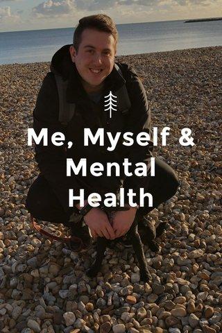 Me, Myself & Mental Health