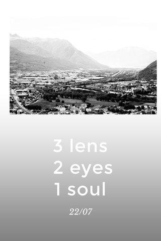 3 lens 2 eyes 1 soul 22/07