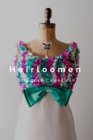 Heirloomen July 2018 Collection
