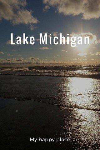 Lake Michigan My happy place