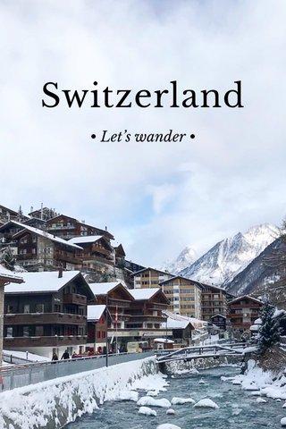 Switzerland • Let's wander •