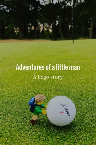 Adventures of a little man A Lego story