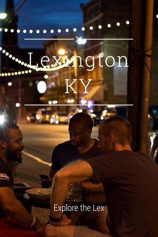 Lexington KY Explore the Lex