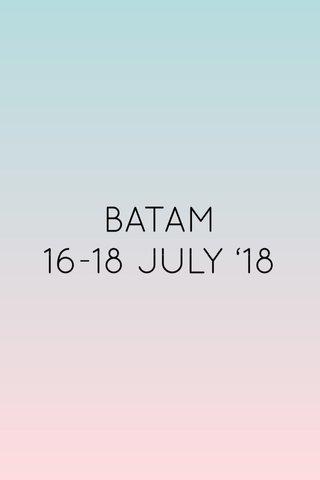 BATAM 16-18 JULY '18
