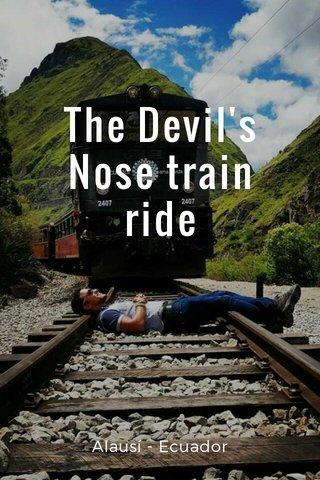 The Devil's Nose train ride Alausí - Ecuador