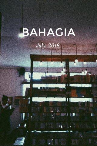 BAHAGIA July, 2018.