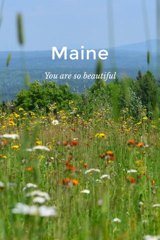 Maine You are so beautiful