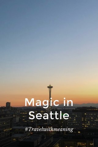 Magic in Seattle #Travelwithmeaning