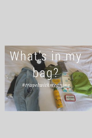 What's in my bag? #travelwithmeaning