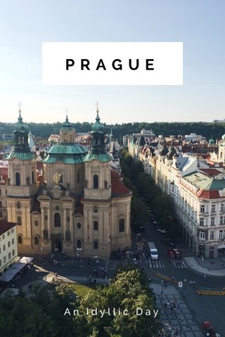 PRAGUE An Idyllic Day