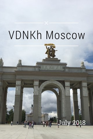 VDNKh Moscow July 2018