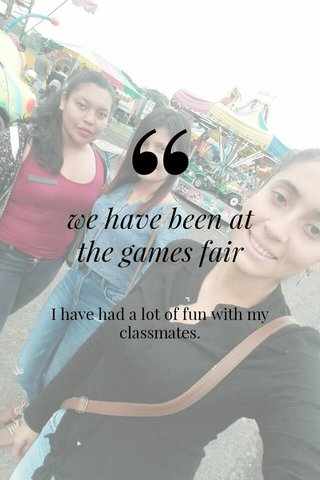 we have been at the games fair I have had a lot of fun with my classmates.