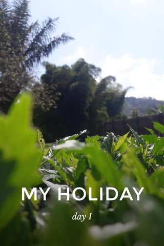 MY HOLIDAY day 1