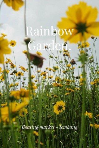 Rainbow Garden. floating market - lembang