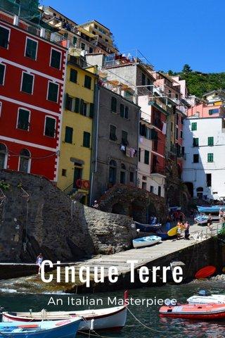 Cinque Terre An Italian Masterpiece