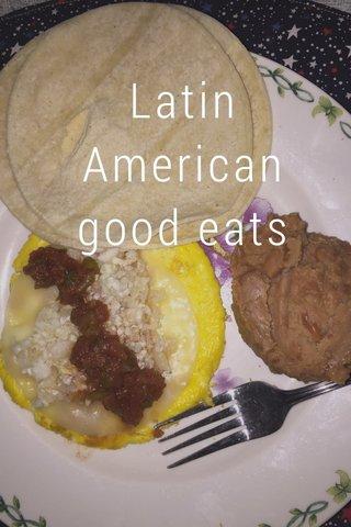 Latin American good eats