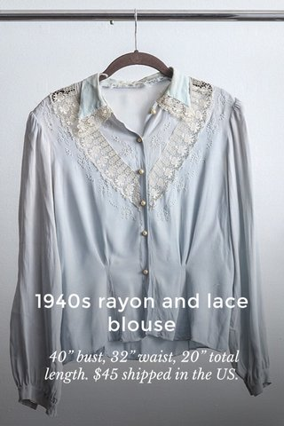 """1940s rayon and lace blouse 40"""" bust, 32"""" waist, 20"""" total length. $45 shipped in the US."""