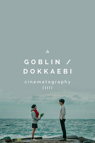 GOBLIN / DOKKAEBI cinematography (III)