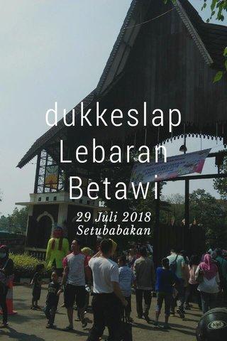 dukkeslap Lebaran Betawi 29 Juli 2018 Setubabakan