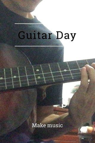Guitar Day Make music