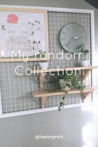 My random Collection @hennynrh