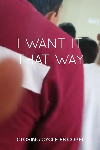 I WANT IT THAT WAY CLOSING CYCLE 88 COPEI