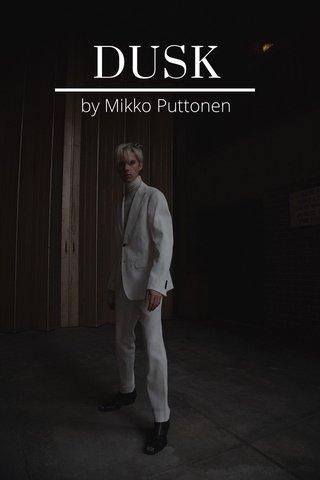DUSK by Mikko Puttonen