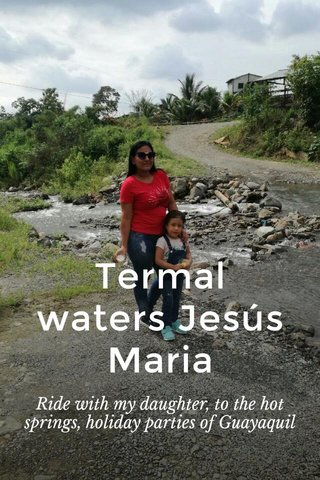 Termal waters Jesús Maria Ride with my daughter, to the hot springs, holiday parties of Guayaquil