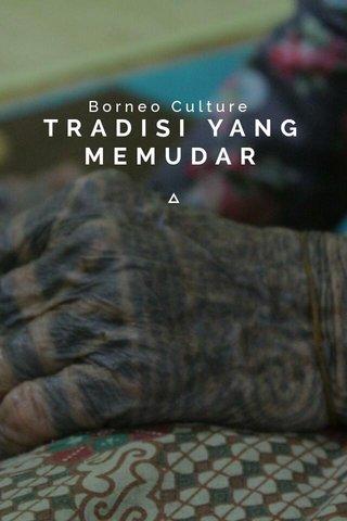 TRADISI YANG MEMUDAR Borneo Culture
