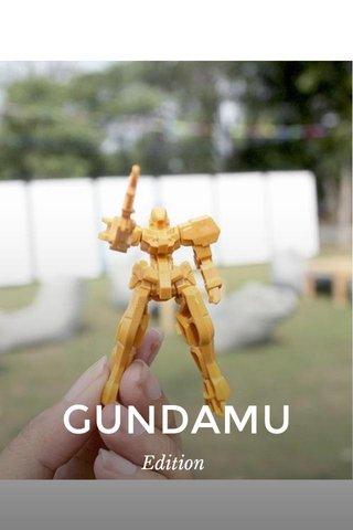 GUNDAMU Edition