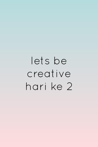 lets be creative hari ke 2