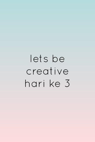 lets be creative hari ke 3