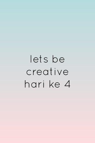 lets be creative hari ke 4