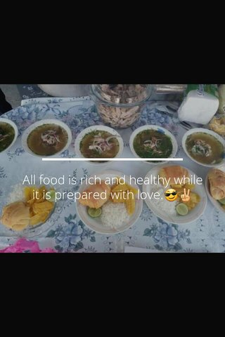 All food is rich and healthy while it is prepared with love.😎✌