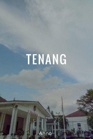 TENANG Anno