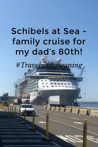 Schibels at Sea - family cruise for my dad's 80th! #Travelwithmeaning