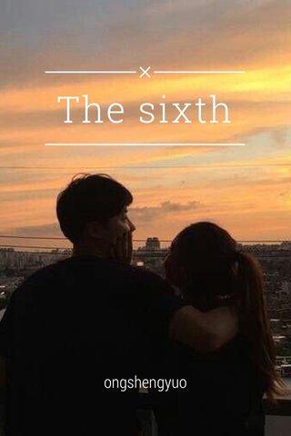 The sixth ongshengyuo