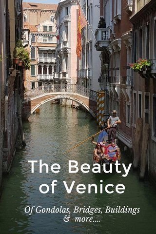 The Beauty of Venice Of Gondolas, Bridges, Buildings & more....