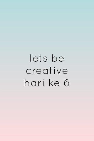 lets be creative hari ke 6