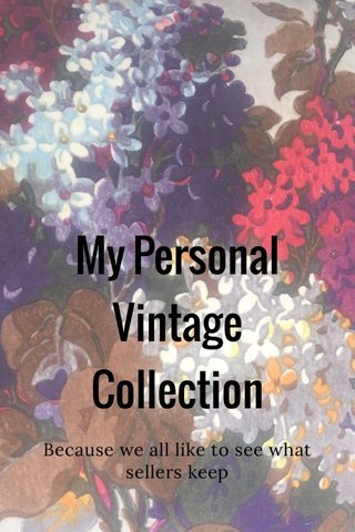 My Personal Vintage Collection Because we all like to see what sellers keep