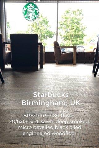 Starbucks Birmingham, UK BPF21/1639/180 Raven 20/6x180xRL sawn, deep smoked, micro bevelled black oiled engineered woodfloor