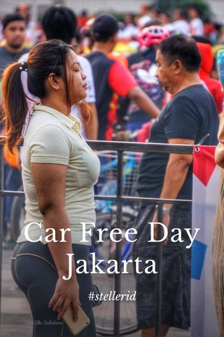 Car Free Day Jakarta #stellerid