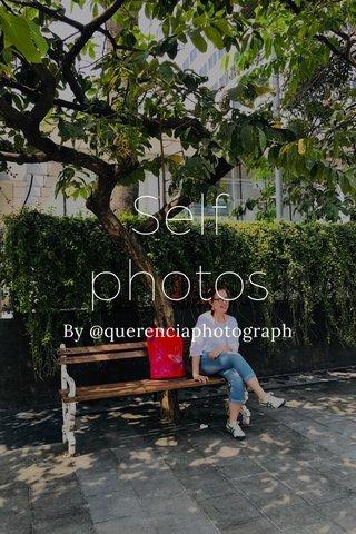 Self photos By @querenciaphotograph
