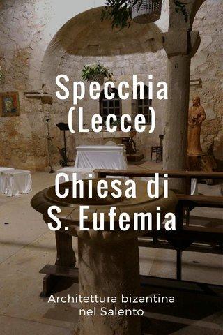 Specchia (Lecce) Chiesa di S. Eufemia Architettura bizantina nel Salento