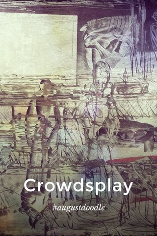 Crowdsplay #augustdoodle