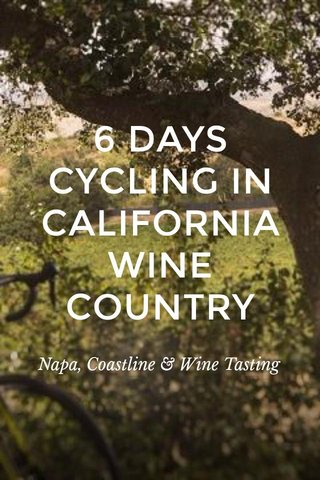 6 DAYS CYCLING IN CALIFORNIA WINE COUNTRY Napa, Coastline & Wine Tasting