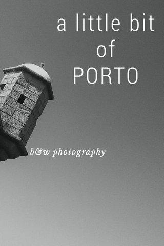 a little bit of PORTO b&w photography