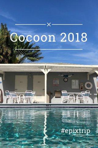 Cocoon 2018 #epixtrip